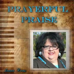 Donna Kerns - Prayerful Praise